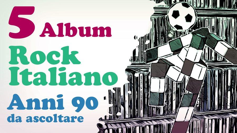 5 album rock italiano anni 90 da ascoltare