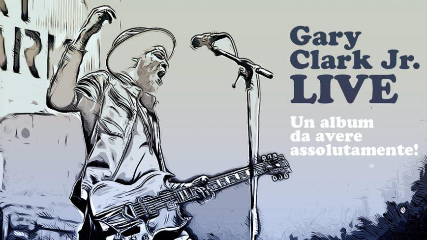 Gary Clark jr. Live. Un album assolutamente da ascoltare!