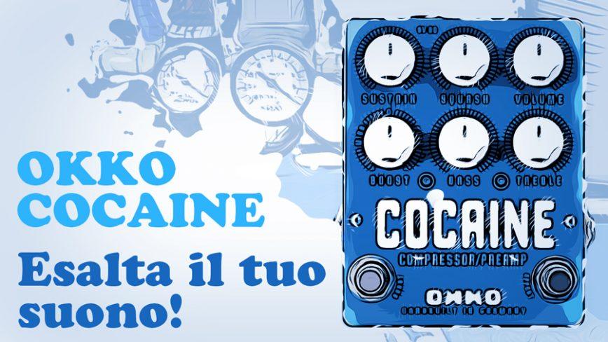 Okko Cocaine. Compressore, Booster. Esalta e rifinisci il tuo suono!