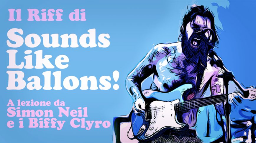 Il Riff di Sounds Like Balloons dei Biffy Clyro! A lezione da Simon Neil!