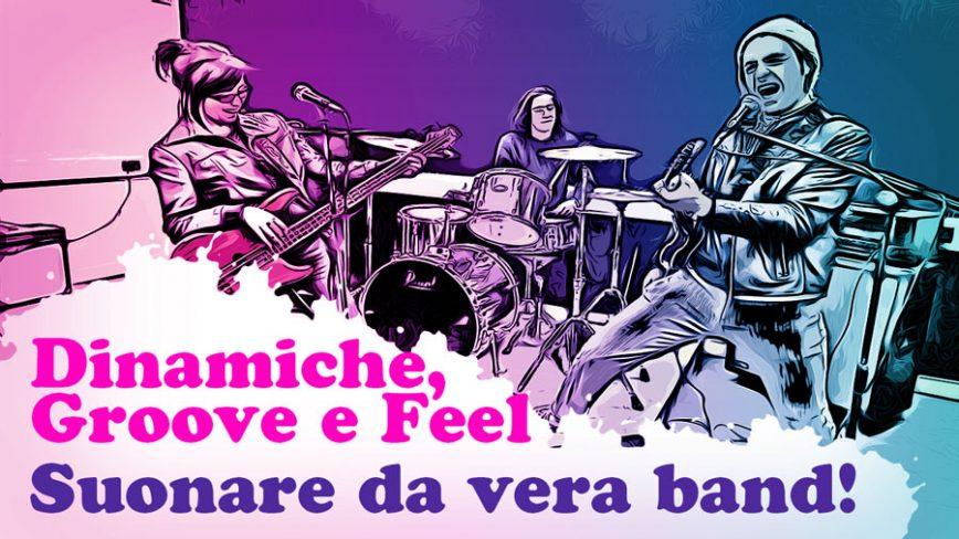 Dinamica, feel ed emozioni; ecco come si suona da vera band!