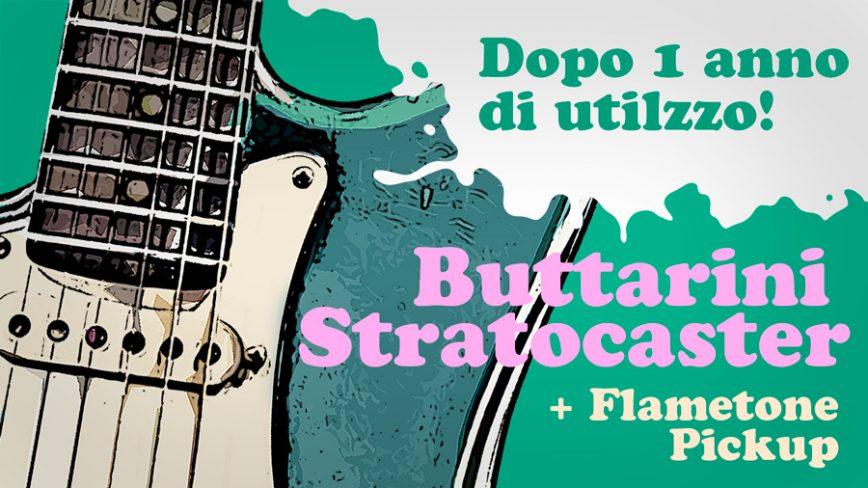 Buttarini Stratocaster, recensione dopo un anno di utilizzo!