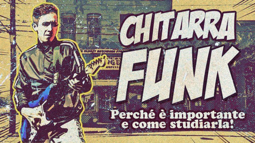 Chitarra Funk. Perché è importante e come studiarla!