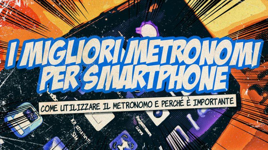 I migliori metronomi per smartphone e come utilizzare un metronomo.